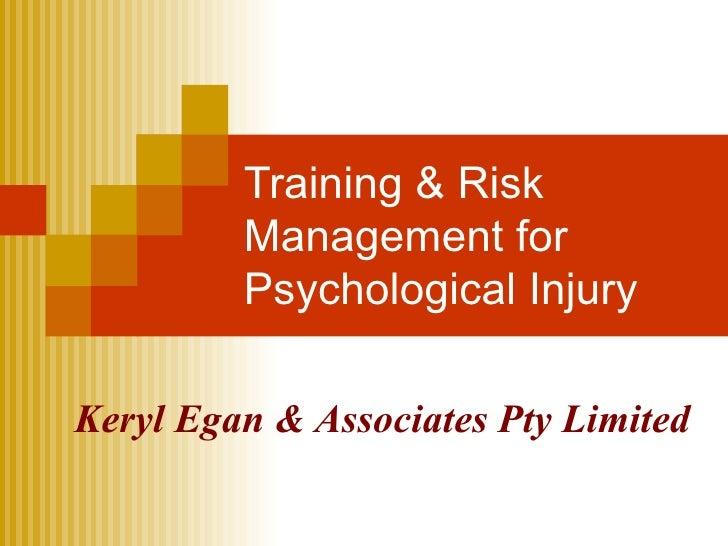 Training & Risk Management for Psychological Injury Keryl Egan & Associates Pty Limited