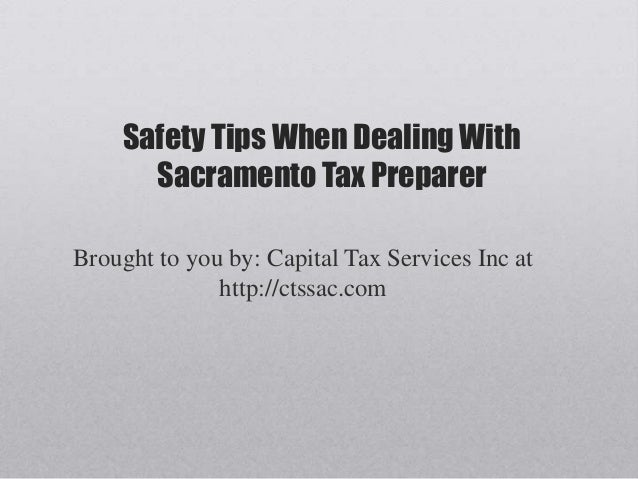Safety Tips When Dealing WithSacramento Tax PreparerBrought to you by: Capital Tax Services Inc athttp://ctssac.com