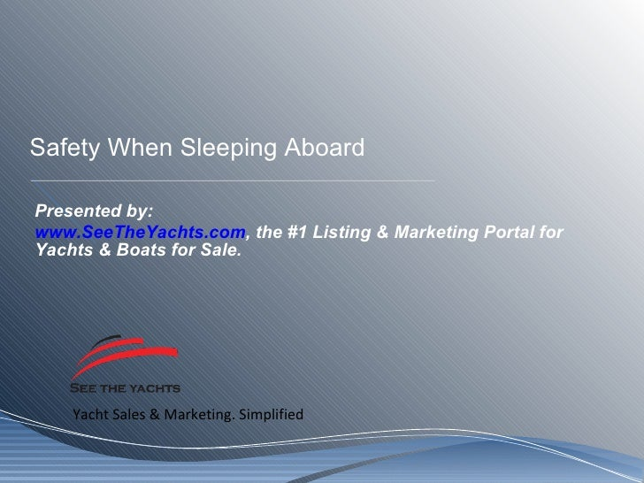Safety When Sleeping Aboard Presented by: www.SeeTheYachts.com , the #1 Listing & Marketing Portal for Yachts & Boats for ...