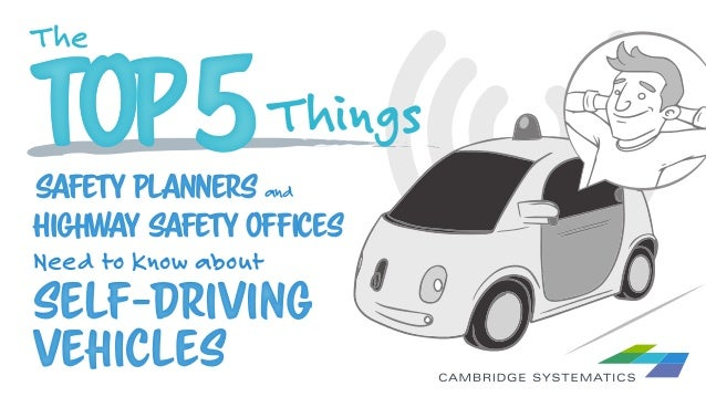 Self-Driving Vehicles The TOPTOP5Things Safety Planners and Highway Safety Offices Need to Know about