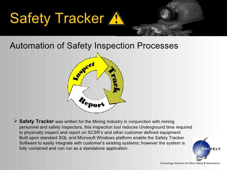 Automation of Safety Inspection Processes <ul><li>Safety Tracker  was written for the Mining Industry in conjunction with ...