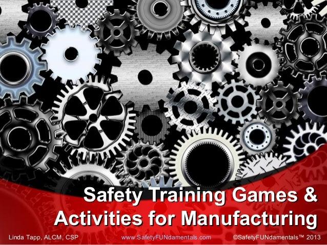 Safety Training Games &Safety Training Games & Activities for ManufacturingActivities for Manufacturing Linda Tapp, ALCM, ...