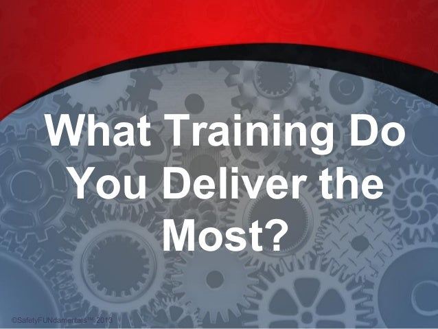 What Training Do You Deliver the Most? ©SafetyFUNdamentals™ 2013