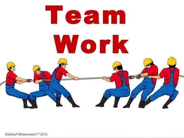 Team Work ©SafetyFUNdamentals™ 2013