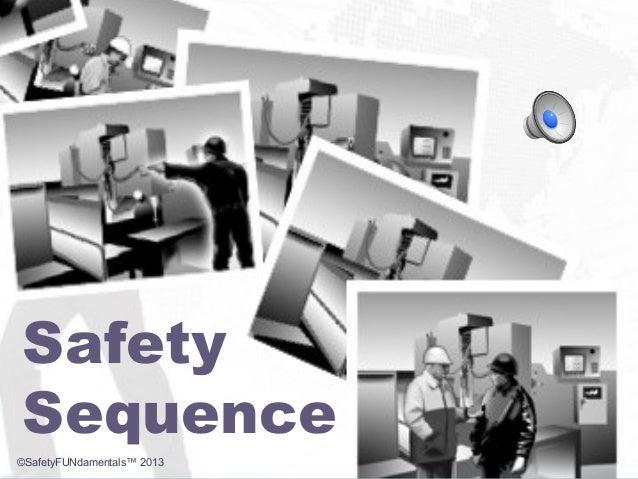 Safety Sequence ©SafetyFUNdamentals™ 2013