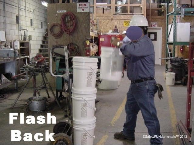 Flash Back ©SafetyFUNdamentals™ 2013