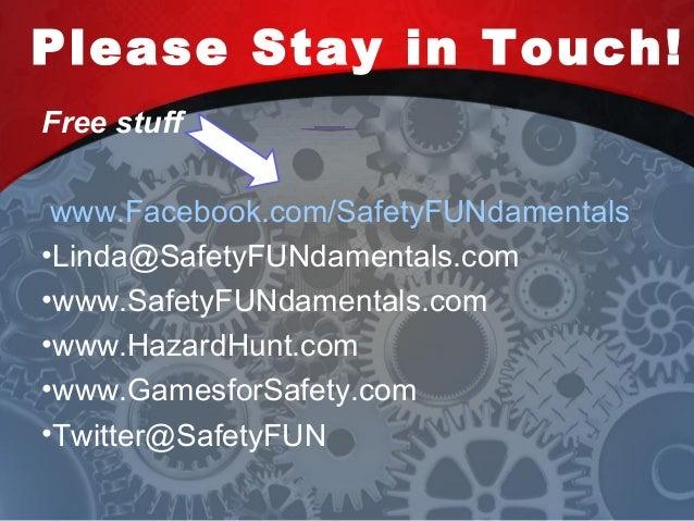 Please Stay in Touch! Free stuff www.Facebook.com/SafetyFUNdamentals •Linda@SafetyFUNdamentals.com •www.SafetyFUNdamentals...