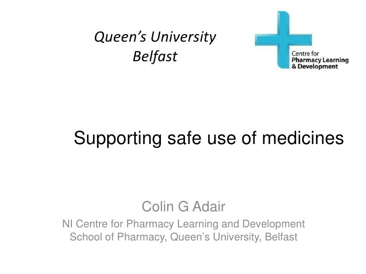 Queen's University          Belfast  Supporting safe use of medicines               Colin G AdairNI Centre for Pharmacy Le...