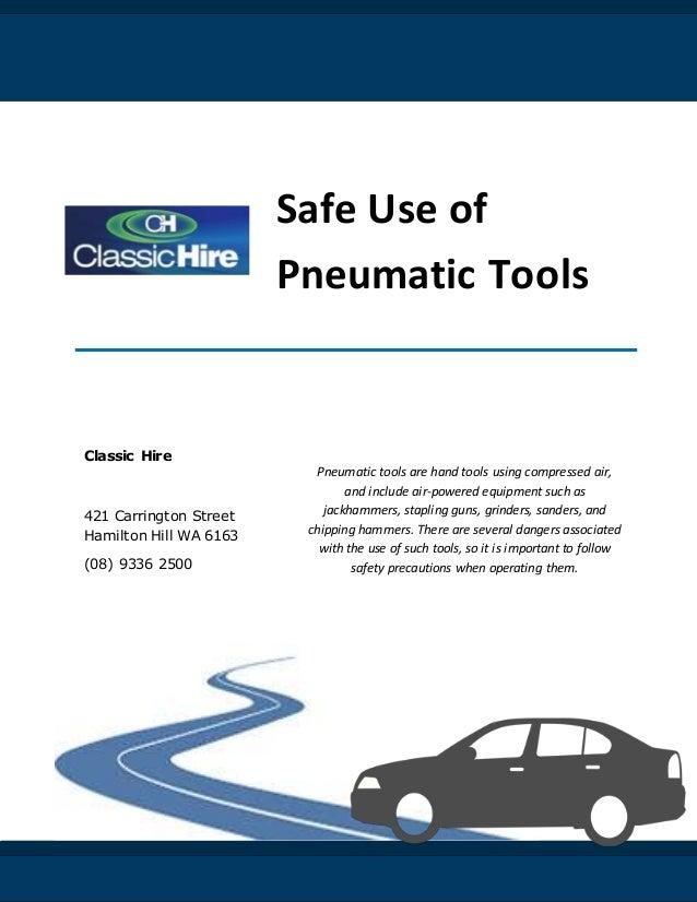 Safe Use of Pneumatic Tools Classic Hire 421 Carrington Street Hamilton Hill WA 6163 (08) 9336 2500 Pneumatic tools are ha...