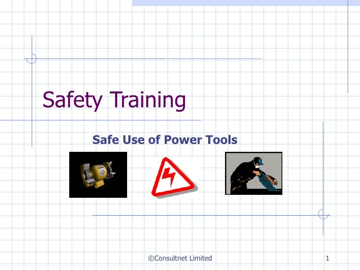 Safety Training  Safe Use of Power Tools ©Consultnet Limited