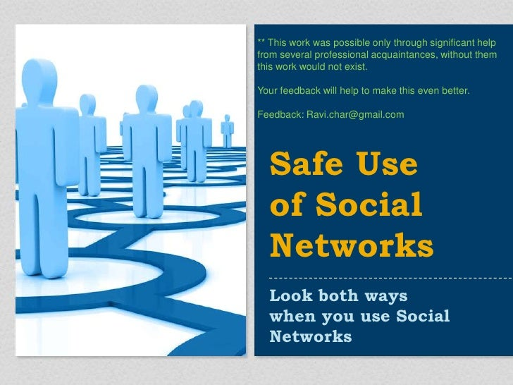 Look both ways when you use Social Networks<br />Safe Use of Social Networks <br />** This work was possible only through ...