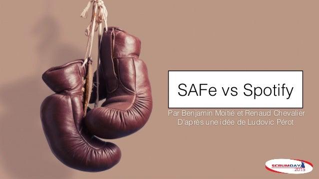 SAFe vs Spotify Par Benjamin Moitié et Renaud Chevalier D'après une idée de Ludovic Pérot