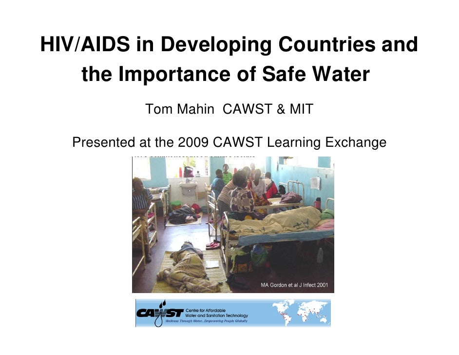 HIV/AIDS in Developing Countries and    the Importance of Safe Water             Tom Mahin CAWST & MIT   Presented at the ...