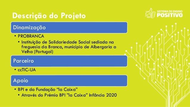 Descrição do Projeto Dinamização • PROBRANCA • Instituição de Solidariedade Social sediada na freguesia da Branca, municíp...