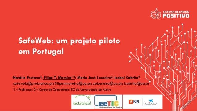 SafeWeb: um projeto piloto em Portugal Natália Pestana1; Filipe T. Moreira1,2; Maria José Loureiro2; Isabel Cabrita2 1 – P...