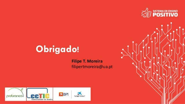 Obrigado! Filipe T. Moreira filipertmoreira@ua.pt