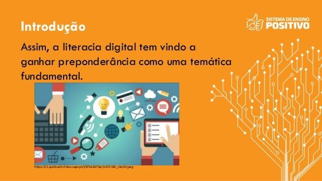 Introdução Assim, a literacia digital tem vindo a ganhar preponderância como uma temática fundamental. https://c1.quickcac...