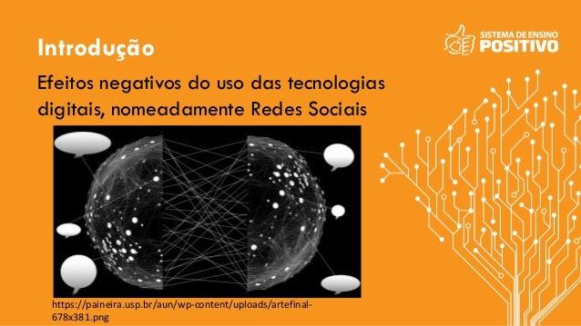 Introdução Efeitos negativos do uso das tecnologias digitais, nomeadamente Redes Sociais https://paineira.usp.br/aun/wp-co...