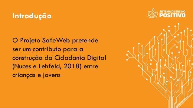 Introdução O Projeto SafeWeb pretende ser um contributo para a construção da Cidadania Digital (Nuces e Lehfeld, 2018) ent...