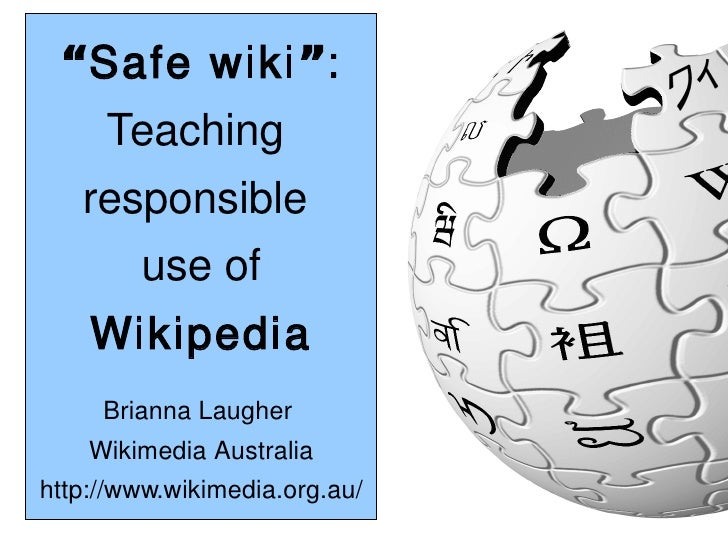 """Safe wiki "":      Teaching    responsible         use of     Wikipedia      Brianna Laugher     Wikimedia Australia http:..."