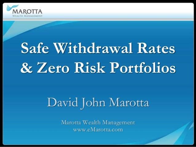 Safe Withdrawal Rates& Zero Risk Portfolios   David John Marotta     Marotta Wealth Management         www.eMarotta.com