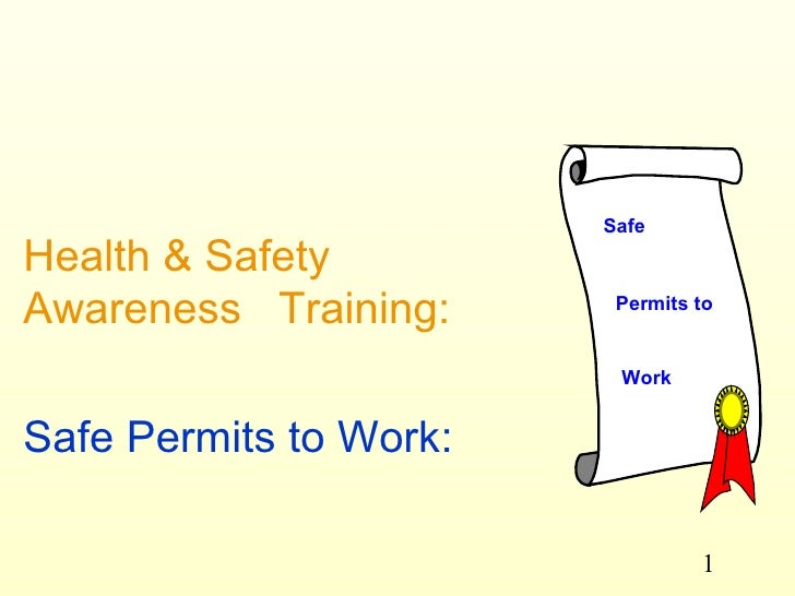 Health & Safety Awareness  Training: Safe Permits to Work:   Safe Permits to Work
