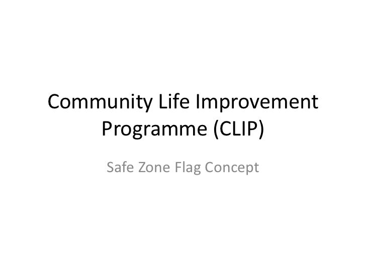 Community Life Improvement    Programme (CLIP)     Safe Zone Flag Concept