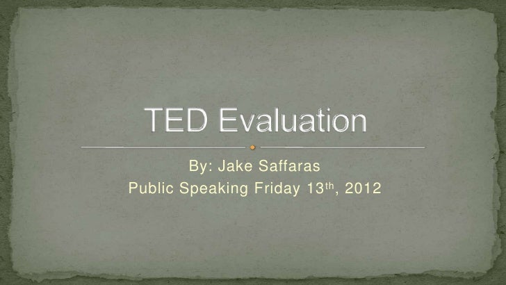 By: Jake SaffarasPublic Speaking Friday 13 th , 2012
