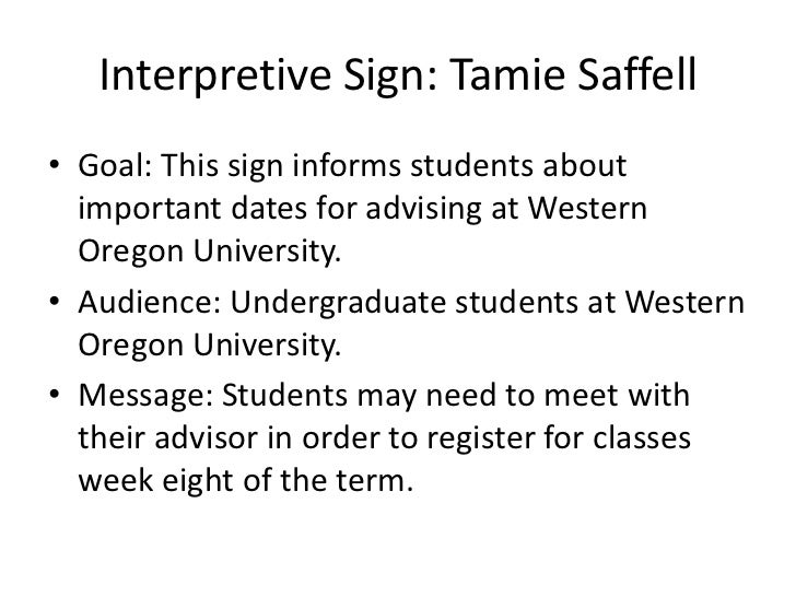 Interpretive Sign: Tamie Saffell• Goal: This sign informs students about  important dates for advising at Western  Oregon ...