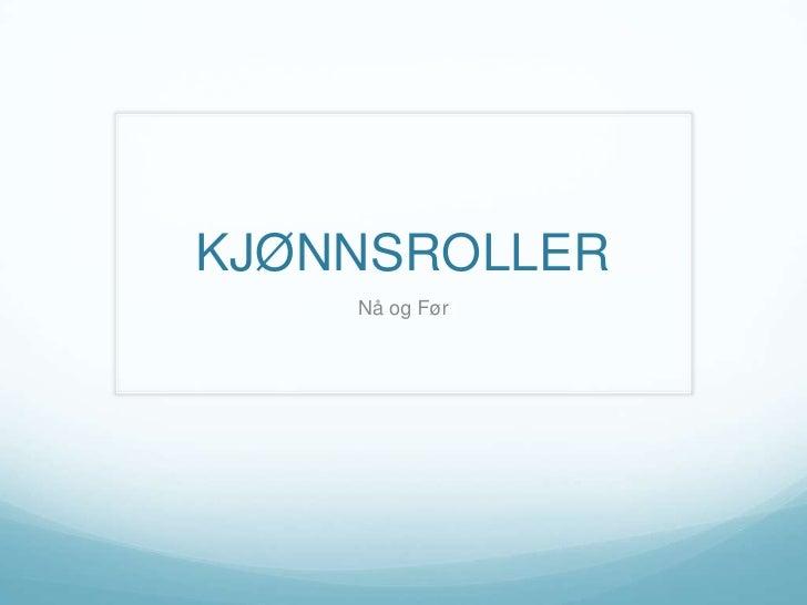 KJØNNSROLLER<br />Nå og Før<br />