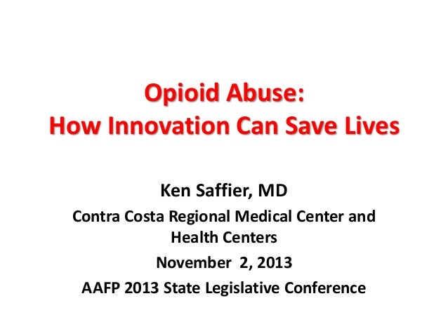 Opioid Abuse: How Innovation Can Save Lives Ken Saffier, MD Contra Costa Regional Medical Center and Health Centers Novemb...