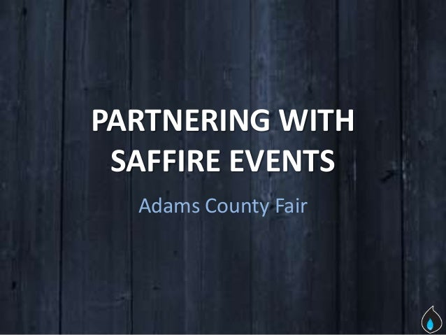 PARTNERING WITH SAFFIRE EVENTS  Adams County Fair