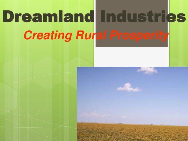 Dreamland Industries<br />Creating Rural Prosperity<br />