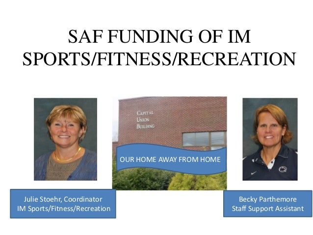 SAF FUNDING OF IM SPORTS/FITNESS/RECREATION                               OUR HOME AWAY FROM HOME  Julie Stoehr, Coordinat...