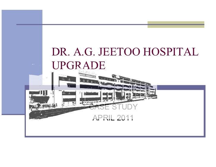 DR. A.G. JEETOO HOSPITALUPGRADE      CASE STUDY       APRIL 2011