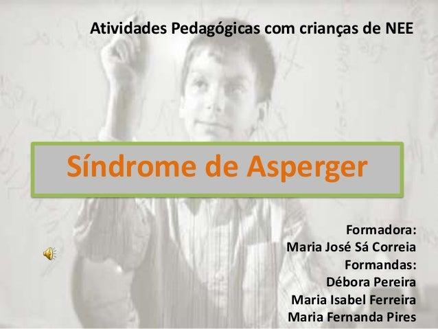 Atividades Pedagógicas com crianças de NEESíndrome de Asperger                                   Formadora:               ...