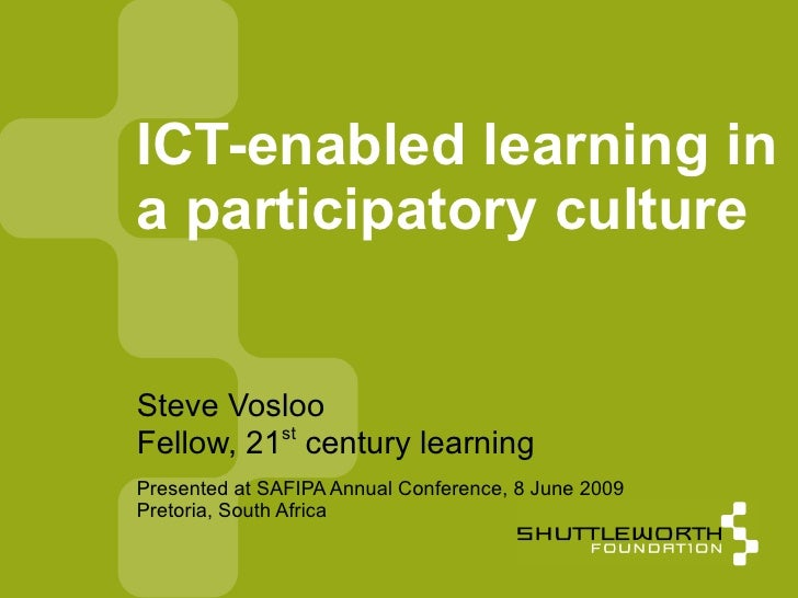 Presented at SAFIPA Annual Conference, 8 June 2009  Pretoria, South Africa ICT-enabled learning in a participatory culture...
