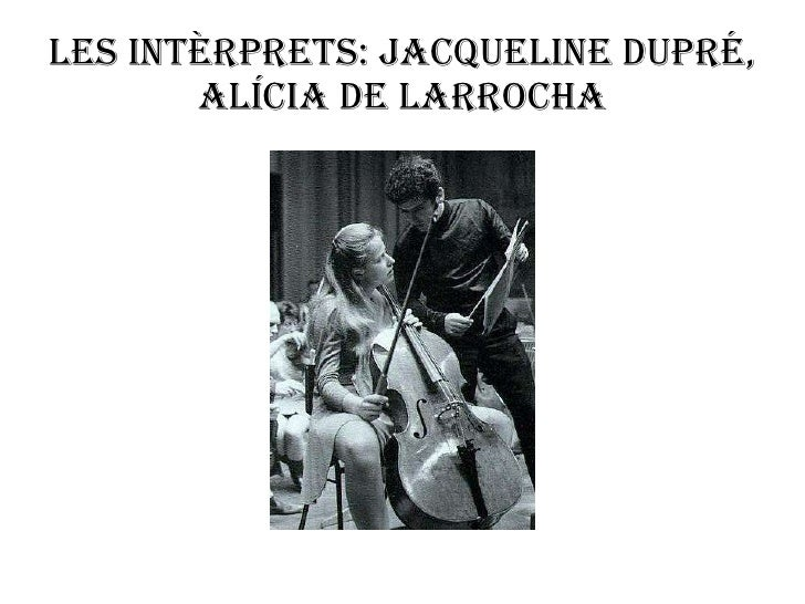 Les intèrprets: Jacqueline Dupré, Alícia de larrocha