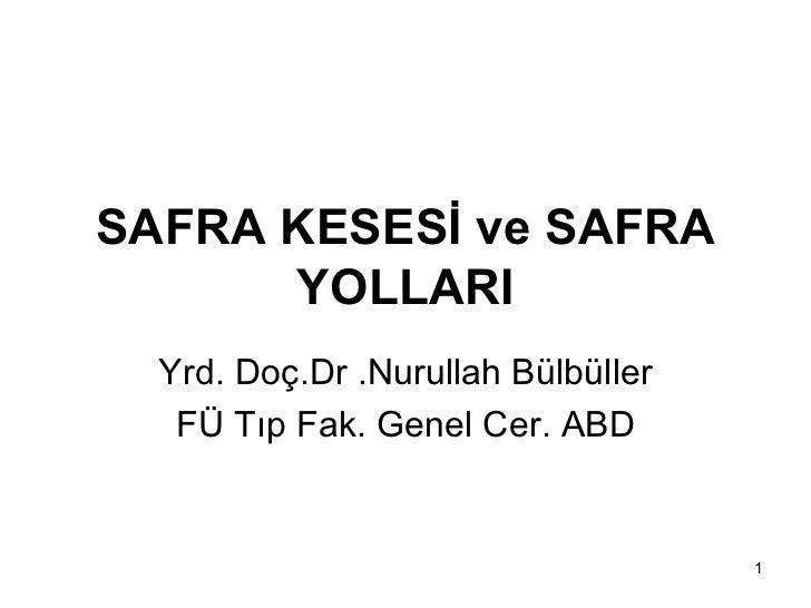 SAFRA KESESİ ve SAFRA      YOLLARI  Yrd. Doç.Dr .Nurullah Bülbüller   FÜ Tıp Fak. Genel Cer. ABD                          ...