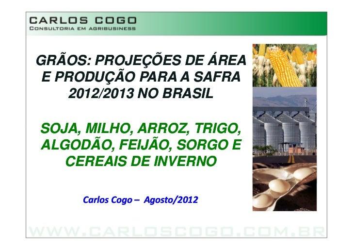 GRÃOS: PROJEÇÕES DE ÁREA E PRODUÇÃO PARA A SAFRA    2012/2013 NO BRASILSOJA, MILHO, ARROZ, TRIGO,ALGODÃO, FEIJÃO, SORGO E ...