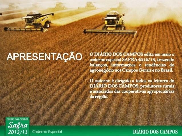 O DIÁRIO DOS CAMPOS edita em maio o          caderno especial SAFRA 2012/13, trazendo          balanços, informações e ten...
