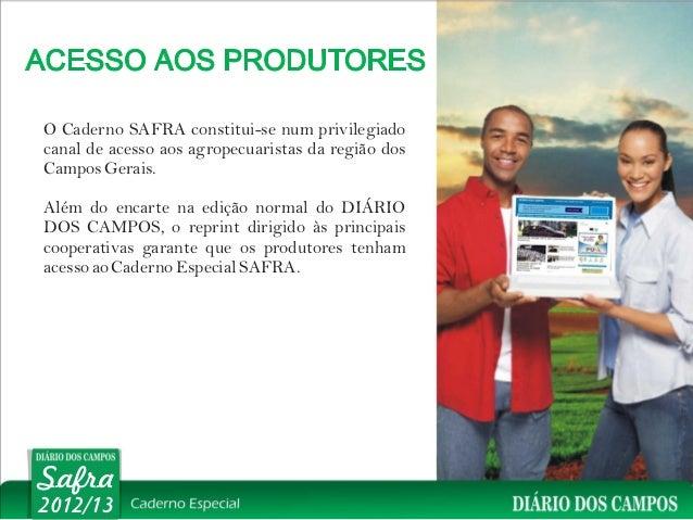 O Caderno SAFRA constitui-se num privilegiadocanal de acesso aos agropecuaristas da região dosCampos Gerais.Além do encart...
