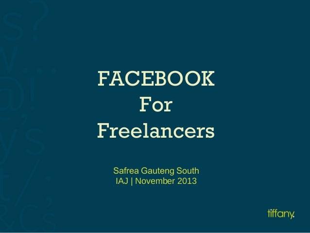 FACEBOOK For Freelancers Safrea Gauteng South IAJ | November 2013