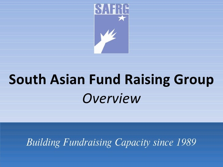 South Asian Fund Raising Group Overview Building Fundraising Capacity since 1989