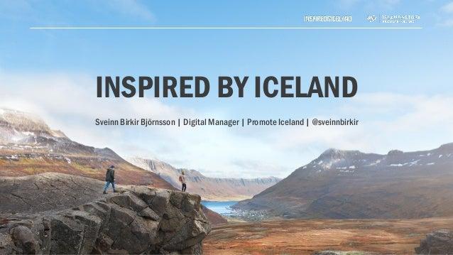 INSPIRED BY ICELAND Sveinn Birkir Björnsson | Digital Manager | Promote Iceland | @sveinnbirkir