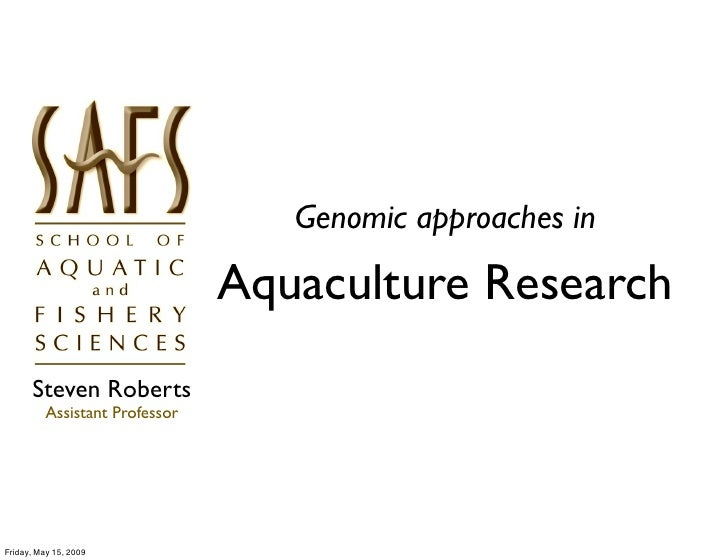 Genomic approaches in                                  Aquaculture Research       Steven Roberts           Assistant Profe...