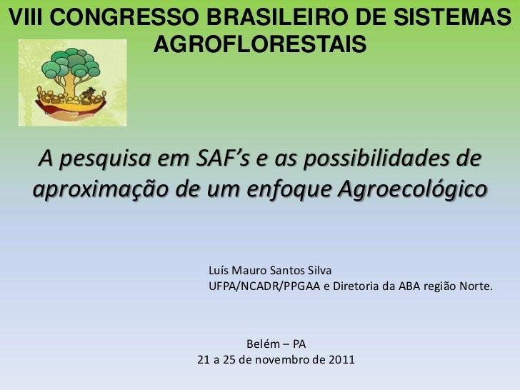 VIII CONGRESSO BRASILEIRO DE SISTEMAS           AGROFLORESTAIS A pesquisa em SAF's e as possibilidades de aproximação de u...