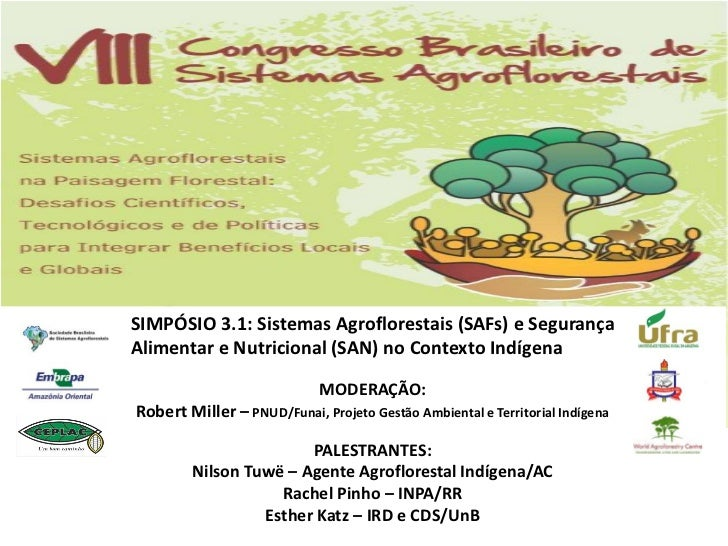 SIMPÓSIO 3.1: Sistemas Agroflorestais (SAFs) e SegurançaAlimentar e Nutricional (SAN) no Contexto Indígena                ...