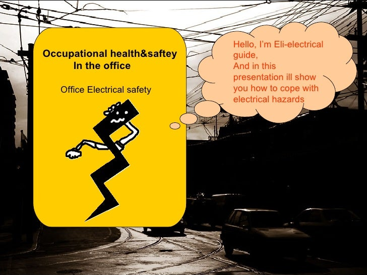 Occupational health&saftey In the office Office Electrical safety  Hello, I'm Eli-electrical guide, And in this presentati...