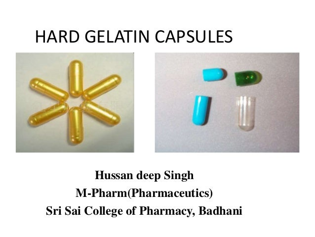 HARD GELATIN CAPSULES  Hussan deep Singh M-Pharm(Pharmaceutics) Sri Sai College of Pharmacy, Badhani